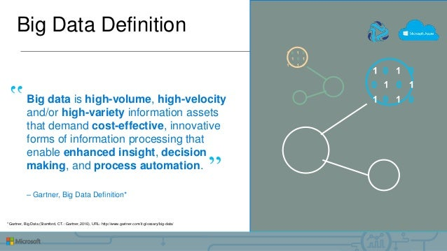 Big Data Definition Big data is high-volume, high-velocity and/or high-variety information assets that demand cost-effecti...