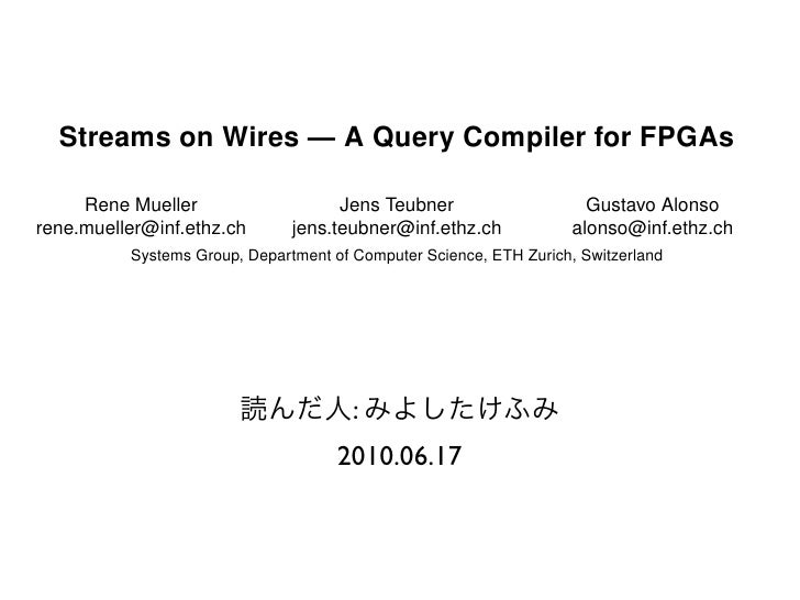 Streams on Wires — A Query Compiler for FPGAs             Rene Mueller                              Jens Teubner          ...