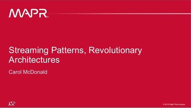 © 2016 MapR Technologies L1-1® © 2016 MapR Technologies ® Streaming Patterns, Revolutionary Architectures Carol McDonald