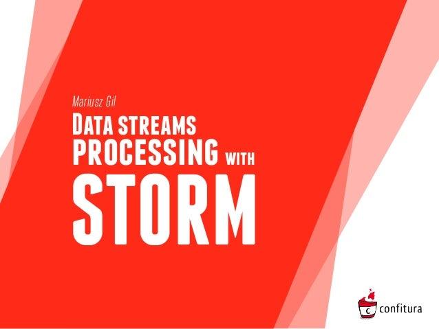 Mariusz Gil  Data streams  processing with  STORM