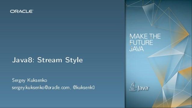 Java8: Stream Style Sergey Kuksenko sergey.kuksenko@oracle.com, @kuksenk0