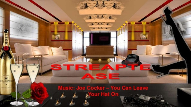 Music: Joe Cocker – You Can Leave           Your Hat On