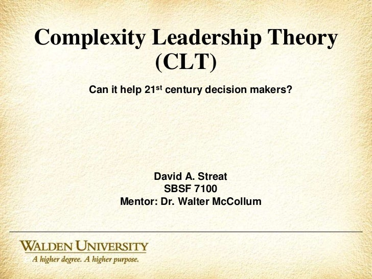 Complexity Leadership Theory (CLT)<br />Can it help 21st century decision makers?<br />David A. Streat<br />SBSF 7100<br /...