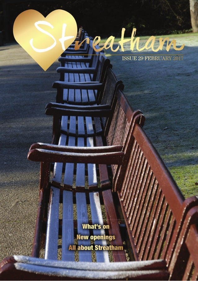 What's on New openings All about Streatham ISSUE 29 FEBRUARY 2017