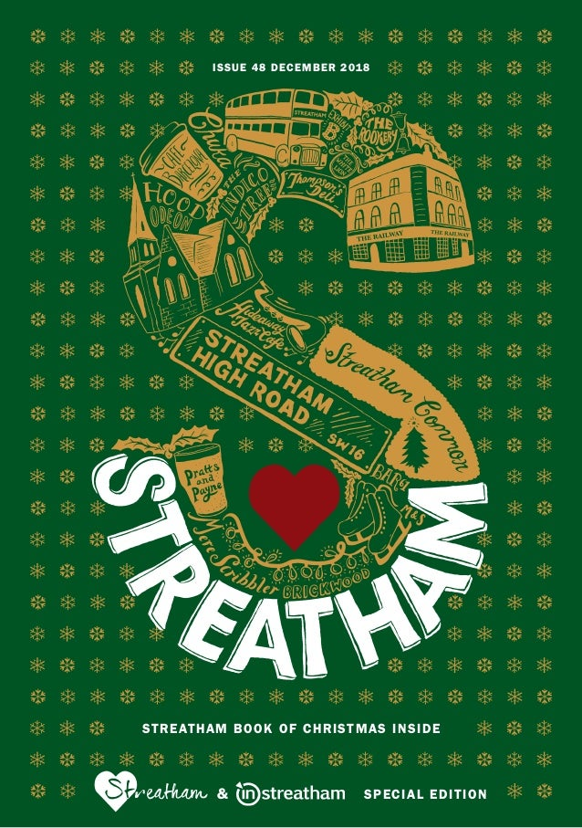 ISSUE 48 DECEMBER 2018 & SPECIAL EDITION STREATHAM BOOK OF CHRISTMAS INSIDE