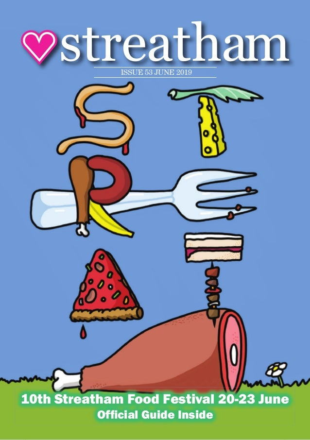 10th Streatham Food Festival 20-23 june official Guide Inside ISSUE 53 JUNE 2019ISSUE 53 JUNE 2019 streatham
