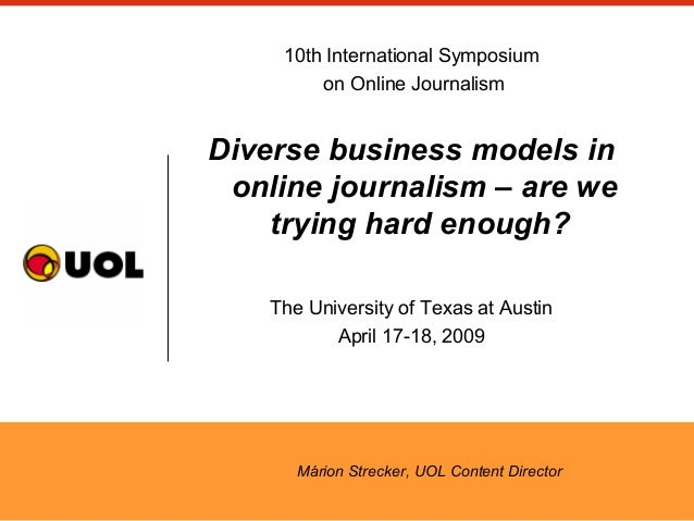 10th International Symposium on Online Journalism Diverse business models in online journalism – are we trying hard enough...