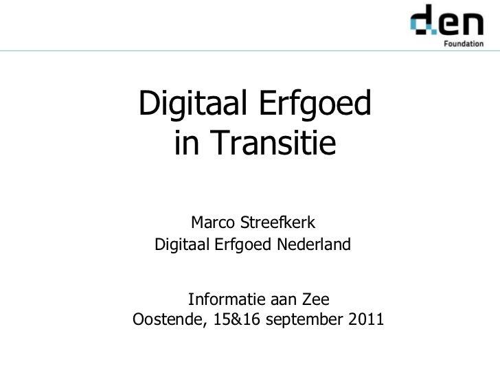 Digitaal Erfgoed   in Transitie      Informatie aan ZeeOostende, 15&16 september 2011         Marco Streefkerk    Digitaal...