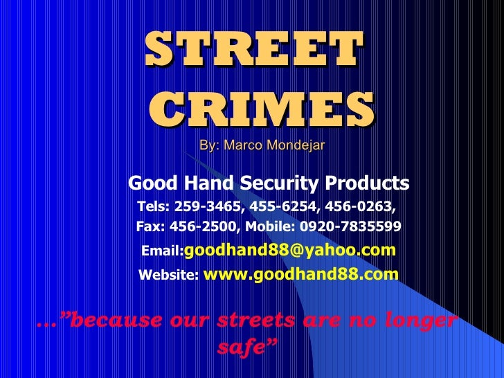 STREET  CRIMES  By: Marco Mondejar Good Hand Security Products Tels: 259-3465, 455-6254, 456-0263,  Fax: 456-2500, Mobile:...