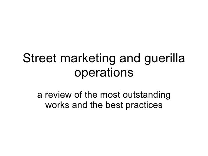 Street marketing and guerilla operations a review of the most outstanding works and the best practices
