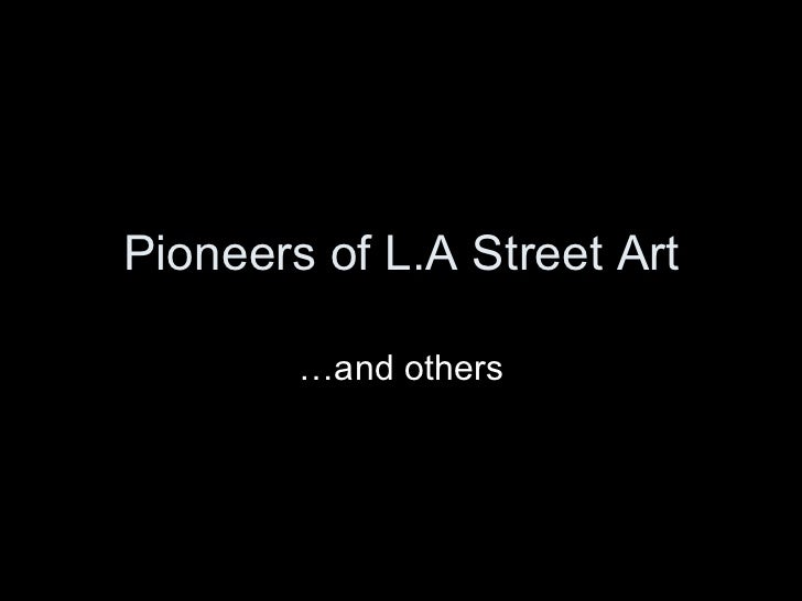 Pioneers of L.A Street Art        …and others