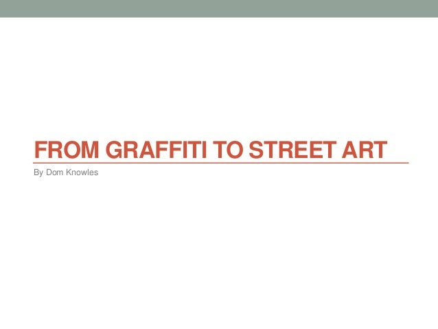 street art essay from graffiti to street art by dom knowles