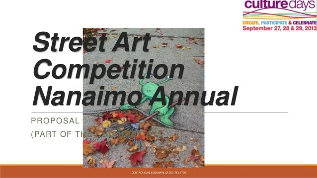 Street Art Competition Nanaimo Annual PROPOSAL (PART OF THE CULTURE DAYS ) CONTACT JEAGLES@SHAW.CA 250-713-8756