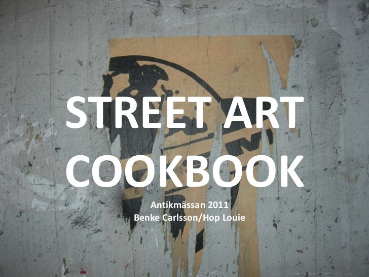 STREET ART COOKBOOK<br />Antikmässan 2011<br />BenkeCarlsson/Hop Louie<br />