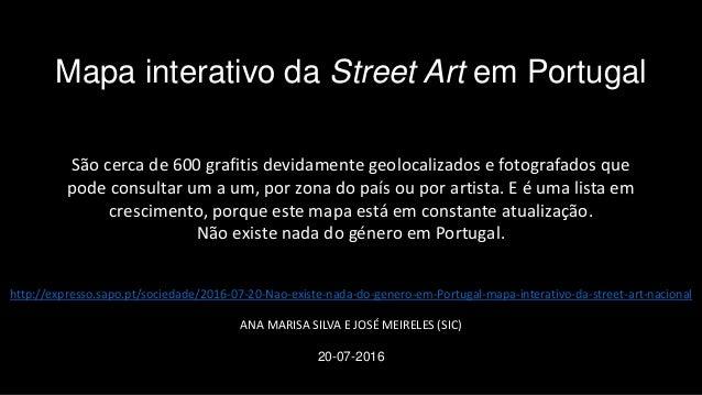 http://expresso.sapo.pt/sociedade/2016-07-20-Nao-existe-nada-do-genero-em-Portugal-mapa-interativo-da-street-art-nacional ...