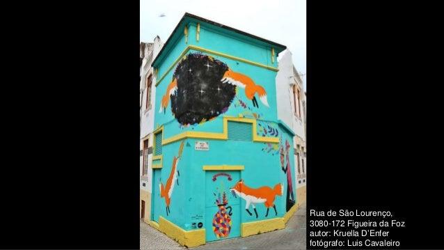 Rua de São Lourenço, 3080-172 Figueira da Foz autor: Kruella D'Enfer fotógrafo: Luis Cavaleiro