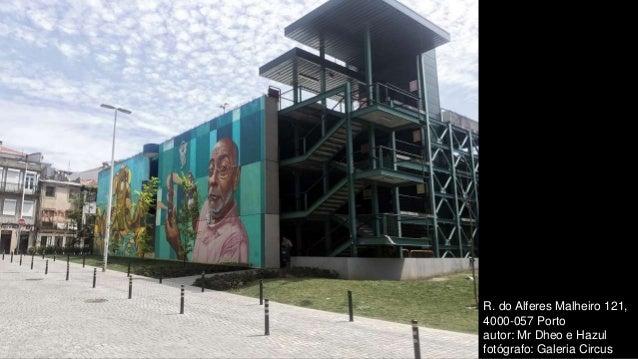 R. do Alferes Malheiro 121, 4000-057 Porto autor: Mr Dheo e Hazul fotógrafo: Galeria Circus