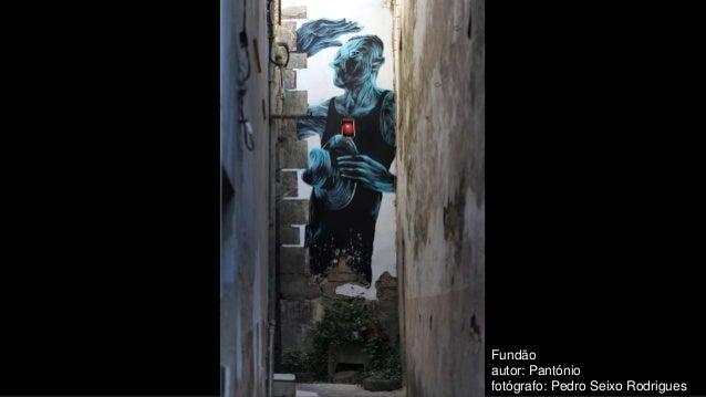 Fundão autor: Pantónio fotógrafo: Pedro Seixo Rodrigues