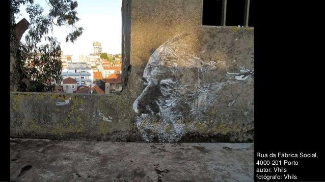 Rua da Fábrica Social, 4000-201 Porto autor: Vhils fotógrafo: Vhils