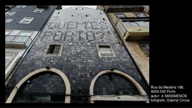 Rua da Madeira 186, 4000-542 Porto autor: ± MAISMENOS fotógrafo: Galeria Circus