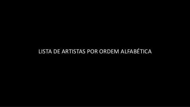 LISTA DE ARTISTAS POR ORDEM ALFABÉTICA