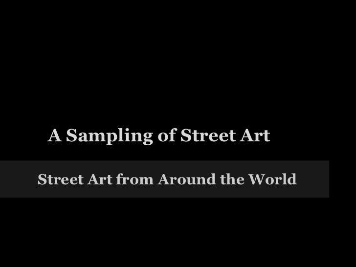 A Sampling of Street Art Street Art from Around the World