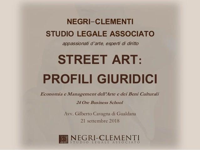 STREET ART: PROFILI GIURIDICI NEGRI-CLEMENTI STUDIO LEGALE ASSOCIATO appassionati d'arte, esperti di diritto Avv. Gilberto...