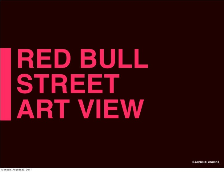 RED BULL           STREET           ART VIEW                          @AGENCIALODUCCAMonday, August 29, 2011
