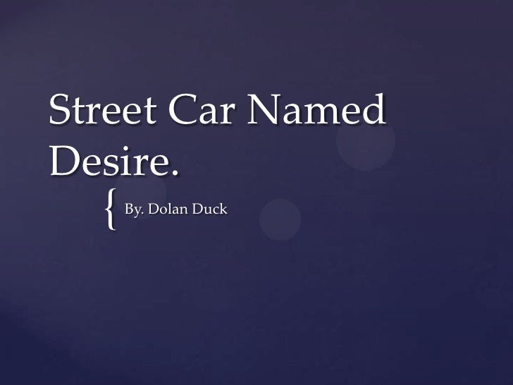 dat street car named desire Dat de film op een toneelstuk is gebaseerd is duidelijk in de film terug te zien, wat  niet  a streetcar named desire laat zien dat acteurs werkelijk waar als enige.