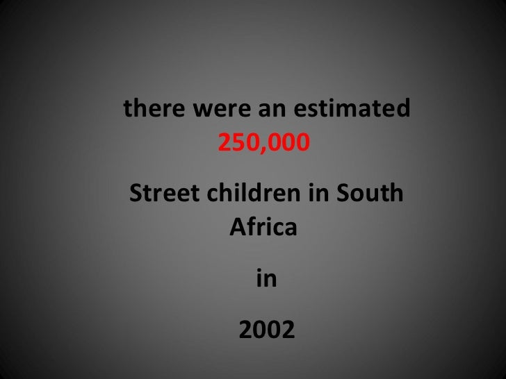 there were an estimated  250,000   Street children in South Africa  in 2002