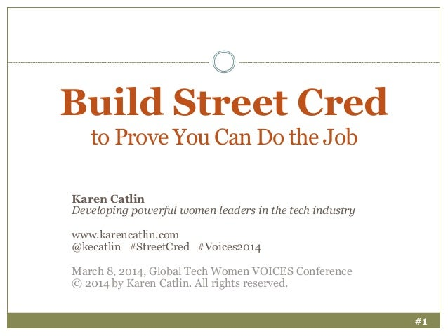 Build Street Cred to Prove You Can Do the Job Karen Catlin Developing powerful women leaders in the tech industry www.kare...