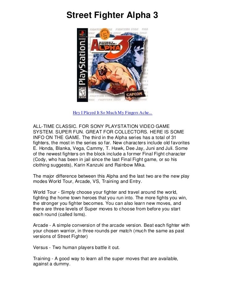 Street Fighter Alpha 3                        Hey I Played It So Much My Fingers Ache...   ALL-TIME CLASSIC. FOR SONY PLAY...