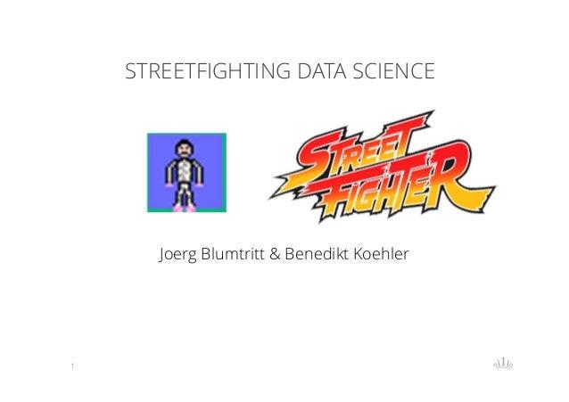 STREETFIGHTING DATA SCIENCE  Joerg Blumtritt & Benedikt Koehler  1