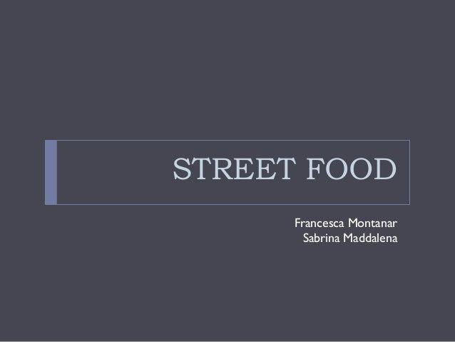 STREET FOOD Francesca Montanar Sabrina Maddalena