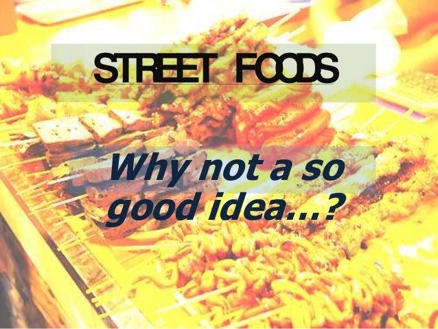 STREET FOODS Why not a so good idea…?