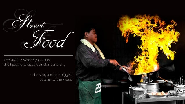 Street Food The street is where you'll find the heart of a cuisine and its culture … … Let's explore the biggest cuisine o...