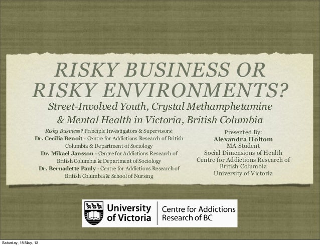 RISKY BUSINESS ORRISKY ENVIRONMENTS?Street-Involved Youth, Crystal Methamphetamine& Mental Health in Victoria, British Col...