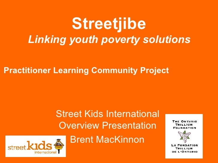Streetjibe Linking youth poverty solutions Practitioner Learning Community Project   Street Kids International  Overview P...