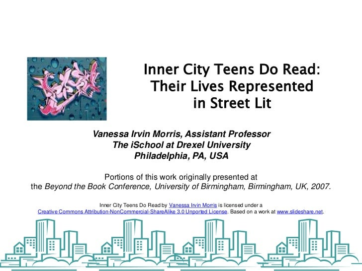 Inner City Teens Do Read:<br />Their Lives Represented <br />in Street Lit<br />Vanessa Irvin Morris, Assistant Professor<...