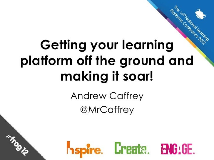 Getting your learningplatform off the ground and       making it soar!       Andrew Caffrey        @MrCaffrey
