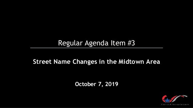 Regular Agenda Item #3 Street Name Changes in the Midtown Area October 7, 2019