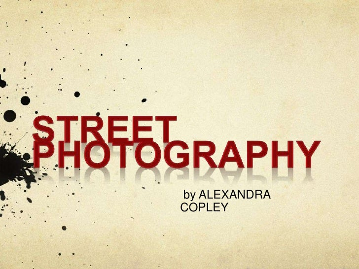 STREET PHOTOGRAPHY<br /> by ALEXANDRA COPLEY<br />