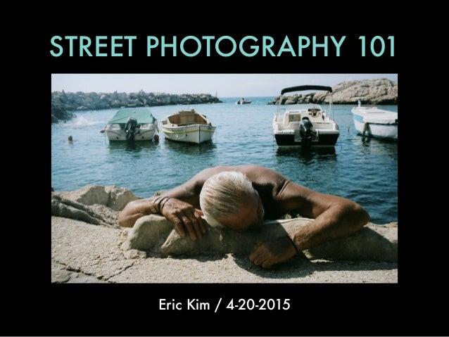 STREET PHOTOGRAPHY 101 Eric Kim / 4-20-2015