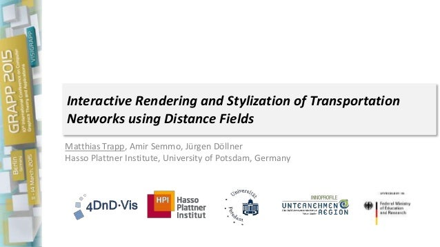 Interactive Rendering and Stylization of Transportation Networks using Distance Fields Matthias Trapp, Amir Semmo, Jürgen ...
