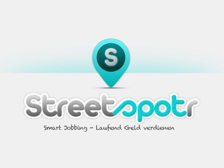 WAS MACHT STREETSPOTR?•   Streetspotr bringt Unternehmen mit lokalen Mikrojobs und    Benutzer mit Hilfe einer mobilen App...