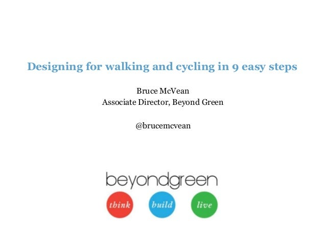Designing for walking and cycling in 9 easy steps  Bruce McVean  Associate Director, Beyond Green  @brucemcvean