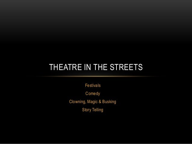 Festivals Comedy Clowning, Magic & Busking Story Telling THEATRE IN THE STREETS