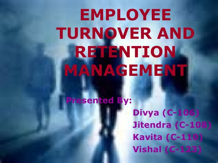 EMPLOYEE TURNOVER AND RETENTION MANAGEMENT <ul><li>Presented By: </li></ul><ul><li>Divya (C-106) </li></ul><ul><li>Jitendr...