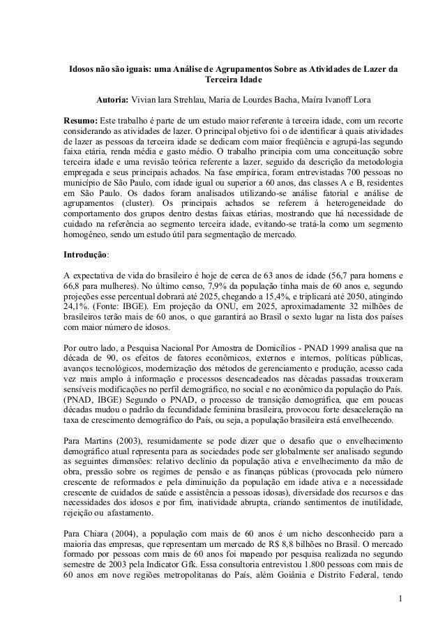 1Idosos não são iguais: uma Análise de Agrupamentos Sobre as Atividades de Lazer daTerceira IdadeAutoria: Vivian Iara Stre...