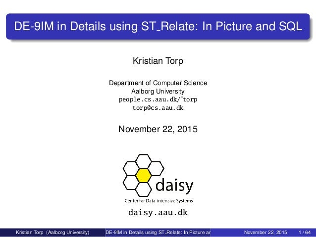 DE-9IM in Details using ST Relate: In Picture and SQL Kristian Torp Department of Computer Science Aalborg University peop...
